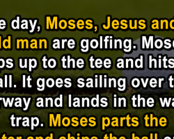 Moses, Jesus and an old man go golfing
